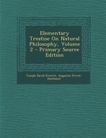 Elementary Treatise On Natural Philosophy, Volume 2 - Primary Source Edition