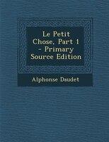 Le Petit Chose, Part 1 - Primary Source Edition