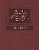 The Fairy Islands, and Other Poems - Primary Source Edition