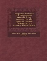 Biographia Literaria: Or, Biographical Sketches of My Literary Life and Opinions, Volume 1,&Nbsp;Part 2 - Primary Source