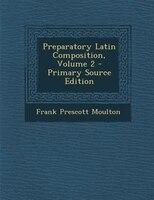 Preparatory Latin Composition, Volume 2 - Primary Source Edition