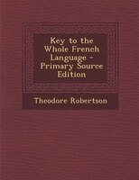 Key to the Whole French Language - Primary Source Edition