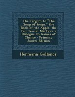 The Targum to The Song of Songs. the Book of the Apple. the Ten Jewish Martyrs. a Dialogue On Games of Chance - Primary Source Edi