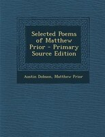 Selected Poems of Matthew Prior - Primary Source Edition