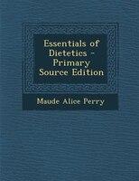 Essentials of Dietetics - Primary Source Edition