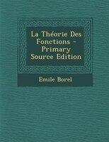 La ThTorie Des Fonctions - Primary Source Edition