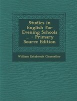 Studies in English for Evening Schools ... - Primary Source Edition