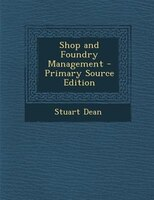 Shop and Foundry Management - Primary Source Edition