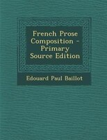 French Prose Composition - Primary Source Edition