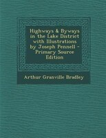 Highways & Byways in the Lake District with Illustrations by Joseph Pennell - Primary Source Edition