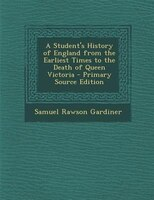 A Student's History of England from the Earliest Times to the Death of Queen Victoria - Primary Source Edition