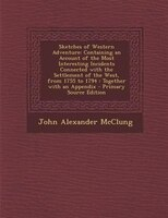 Sketches of Western Adventure: Containing an Account of the Most Interesting Incidents Connected with the Settlement of the West,