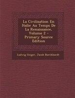 La Civilisation En Italie Au Temps De La Renaissance, Volume 2 - Primary Source Edition