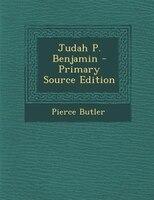 Judah P. Benjamin - Primary Source Edition