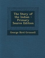The Story of the Indian - Primary Source Edition