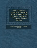 The Works of President Edwards: With a Memoir of His Life, Volume 5 - Primary Source Edition