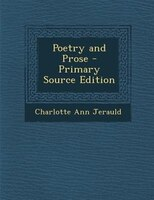 Poetry and Prose - Primary Source Edition