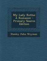 My Lady Rotha: A Romance - Primary Source Edition