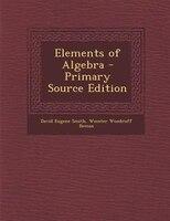 Elements of Algebra - Primary Source Edition