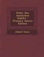 Ueber Den Aeolischen Dialekt - Primary Source Edition