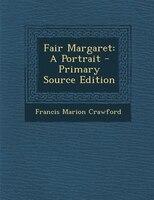 Fair Margaret: A Portrait - Primary Source Edition