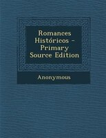 Romances Hist=ricos - Primary Source Edition