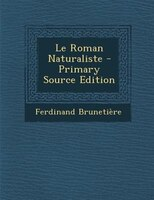 Le Roman Naturaliste - Primary Source Edition