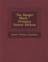 The Danger Mark - Primary Source Edition