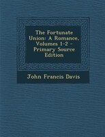 The Fortunate Union: A Romance, Volumes 1-2 - Primary Source Edition