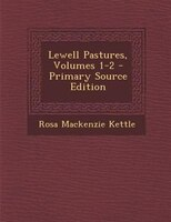 Lewell Pastures, Volumes 1-2 - Primary Source Edition
