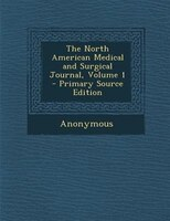 The North American Medical and Surgical Journal, Volume 1 - Primary Source Edition