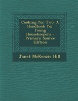 Cooking for Two: A Handbook for Young Housekeepers - Primary Source Edition