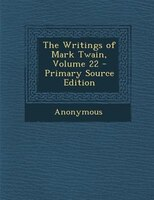 The Writings of Mark Twain, Volume 22 - Primary Source Edition