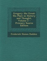 Gregory the Great: His Place in History and Thought, Volume 2 - Primary Source Edition