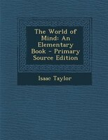 The World of Mind: An Elementary Book - Primary Source Edition