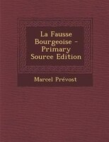 La Fausse Bourgeoise - Primary Source Edition