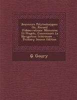 Souvenirs Polytechniques; Ou, Recueil D'observations: MTmoires Et Projets, Concernant La Navigation IntTrieure ... -