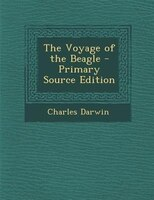 The Voyage of the Beagle - Primary Source Edition