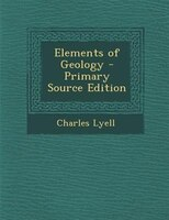 Elements of Geology - Primary Source Edition