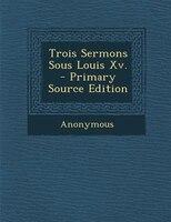 Trois Sermons Sous Louis Xv. - Primary Source Edition
