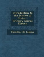 Introduction to the Science of Ethics - Primary Source Edition