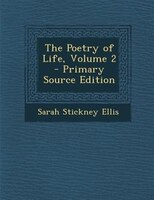 The Poetry of Life, Volume 2 - Primary Source Edition