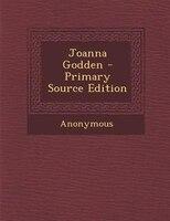 Joanna Godden - Primary Source Edition