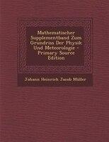 Mathematischer Supplementband Zum Grundriss Der Physik Und Meteorologie - Primary Source Edition