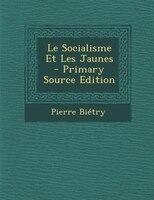 Le Socialisme Et Les Jaunes - Primary Source Edition
