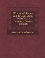 Works of Fancy and Imagination, Volume 1 - Primary Source Edition