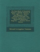 The Hand-Book of Household Science: A Popular Account of Heat, Light, Air, Aliment, and Cleasing in Their Scientific Principles an