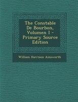 The Constable De Bourbon, Volumen I - Primary Source Edition