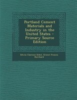 Portland Cement Materials and Industry in the United States - Primary Source Edition