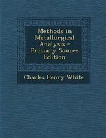 Methods in Metallurgical Analysis - Primary Source Edition